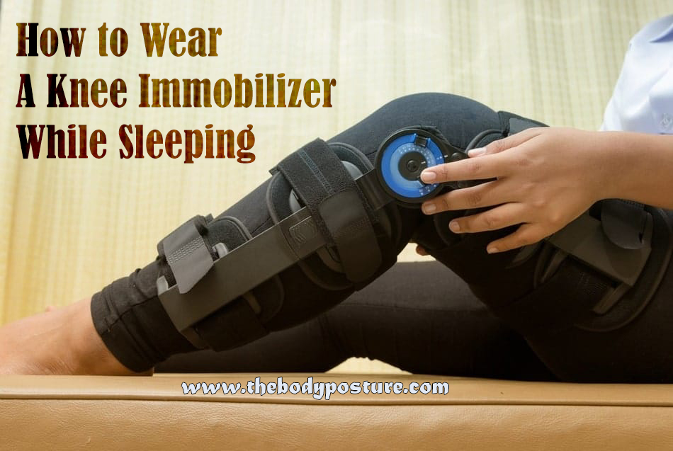 How to use a knee immobilizer while sleeping