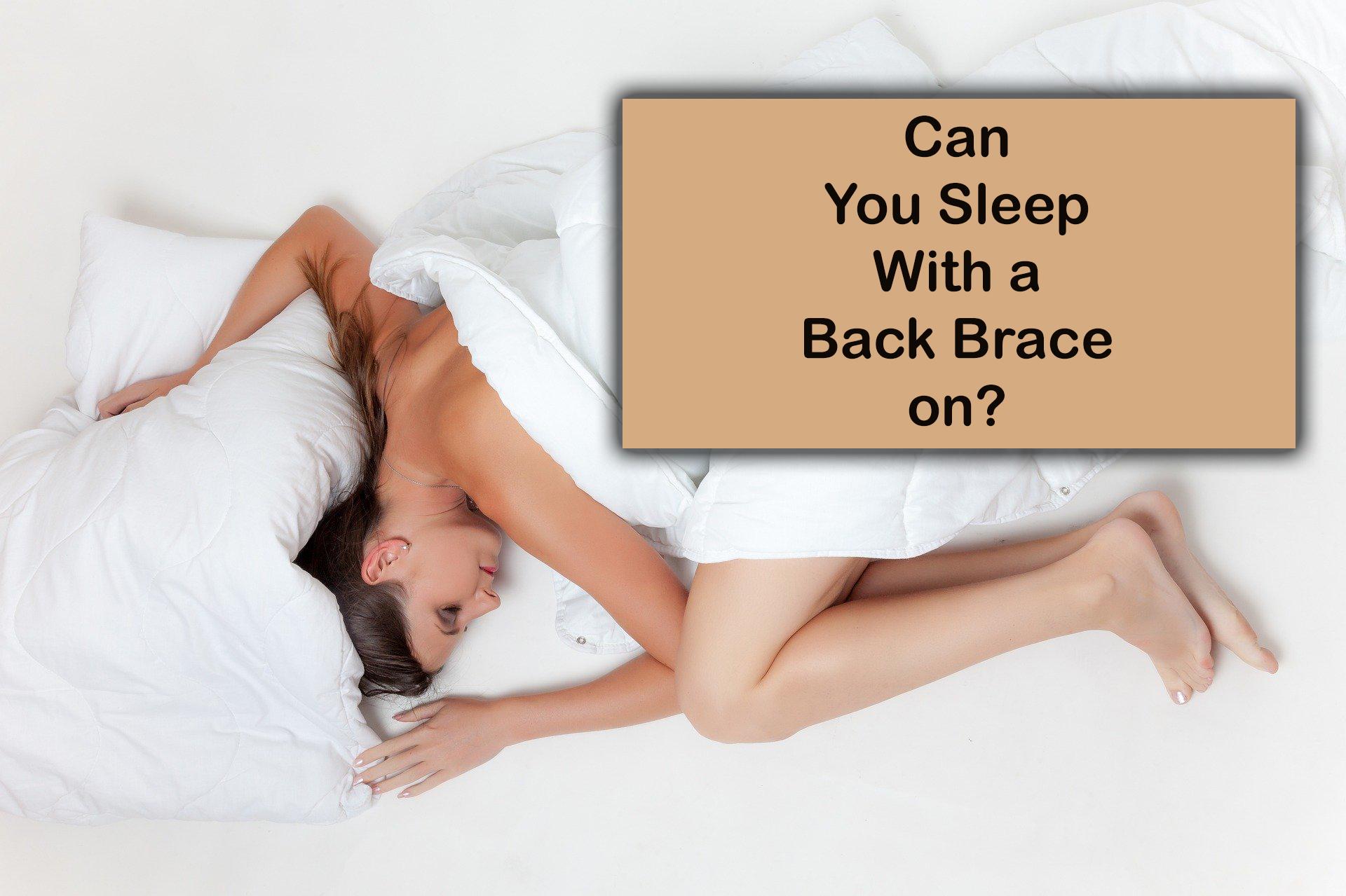 can you sleep with a back brace on